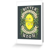 Bitter on the Outside, Sour on the Inside Greeting Card