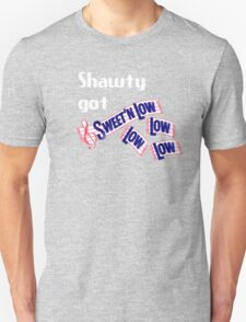 Shawty got Sweet n Low (low low low) Unisex T-Shirt