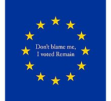 Don't Blame Me, I Voted Remain Photographic Print