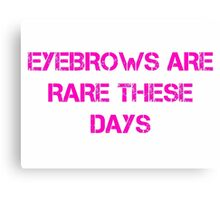 Eyebrows Are Rare These Days Canvas Print