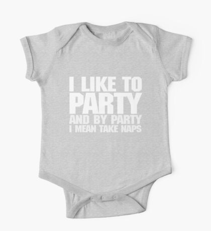 I like to party. And by party I mean take naps. - White One Piece - Short Sleeve