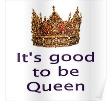 Good To Be Queen With Solid Gold Crown Poster