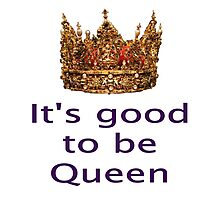 Good To Be Queen With Solid Gold Crown Photographic Print