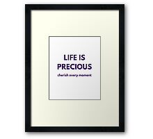 LIFE IS PRECIOUS - cherish every moment Framed Print