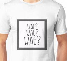 Wae? Wae?Wae? Why? Why? Why? Unisex T-Shirt