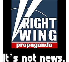 Right Wing Propaganda: It's not news.  Photographic Print
