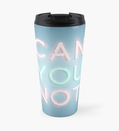 Can You Not Travel Mug