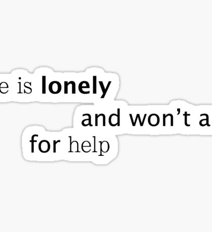 she is lonely and won't ask for help Sticker
