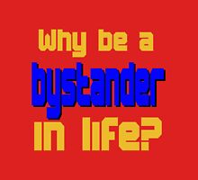 Why Be a Bystander? Unisex T-Shirt