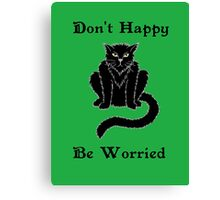 "Boris the Cat says ""Don't Happy, Be Worried"" Canvas Print"