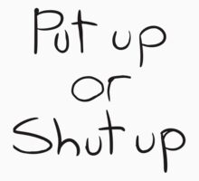 Put up or Shut up by saramae