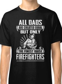 Finest Dads Raise Firefighters Classic T-Shirt