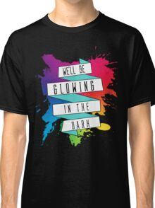 We'll Be Glowing in The Dark Classic T-Shirt