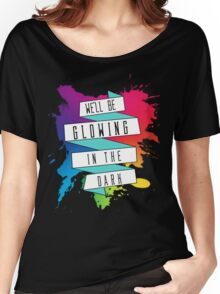 We'll Be Glowing in The Dark Women's Relaxed Fit T-Shirt