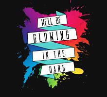 We'll Be Glowing in The Dark Unisex T-Shirt