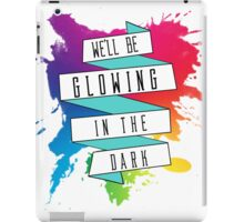We'll Be Glowing in The Dark iPad Case/Skin