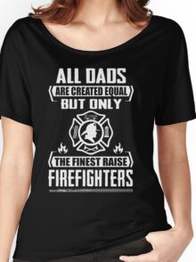 Funny Finest Dads Raise Firefighters Women's Relaxed Fit T-Shirt