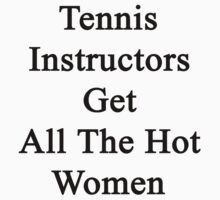 Tennis Instructors Get All The Hot Women by supernova23