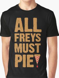 All Freys Must Pie Graphic T-Shirt