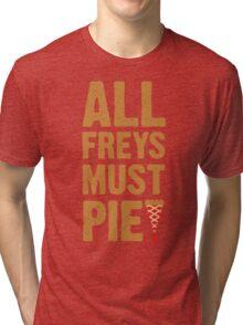 All Freys Must Pie Tri-blend T-Shirt