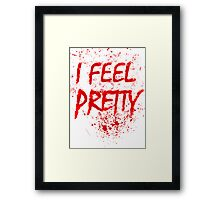 I Feel Pretty (blood splatter) Framed Print