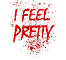 I Feel Pretty (blood splatter) Photographic Print