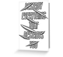 Destroy Everything That Destroys You Greeting Card