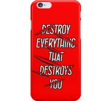 Destroy Everything That Destroys You iPhone Case/Skin