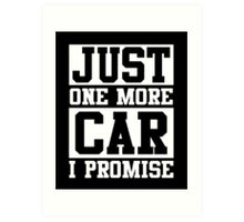 Just One More Car I Promise, Funny Mechanic Quote Art Print