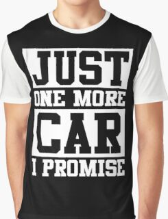 Just One More Car I Promise, Funny Mechanic Quote Graphic T-Shirt