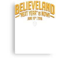 "Believeland ""Next Year"" Is Now June 16th 2016 Canvas Print"