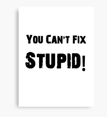 You Can't Fix Stupid Funny Shirt Sticker Poster Canvas Print