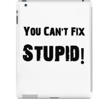 You Can't Fix Stupid Funny Shirt Sticker Poster iPad Case/Skin
