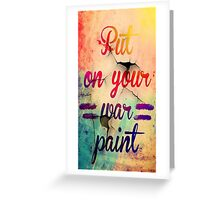 Put Your War Paint Greeting Card