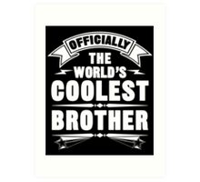 Official The World's Coolest Brother, Funny Family T-Shirt Art Print