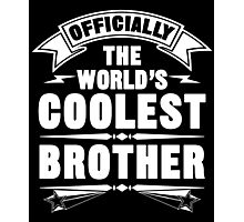 Official The World's Coolest Brother, Funny Family T-Shirt Photographic Print