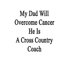 My Dad Will Overcome Cancer He Is A Cross Country Coach Photographic Print