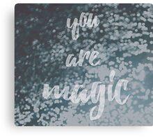 You Are Magic Canvas Print