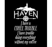 Haven Coffee Trouble Humor White Logo Photographic Print