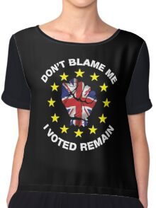 Don't Blame Me, I Voted Remain. BREXIT UKIP T-shirt Chiffon Top