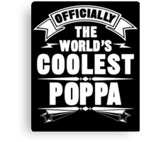 Officially The World's Coolest Poppa, Funny Father's Day T-Shirt Canvas Print