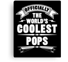 Officially The World's Coolest Pops, Funny Father's Day T-Shirt Canvas Print