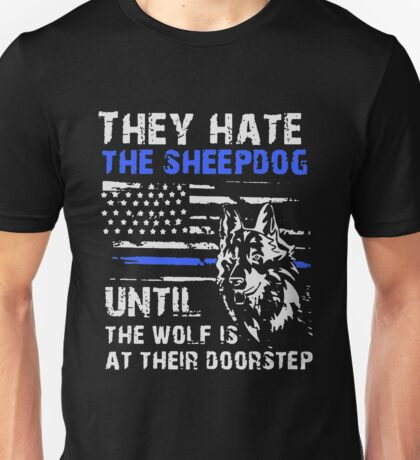 Police - They Hate The Sheepdog Until The Wolf Is At Their Doorstep Unisex T-Shirt