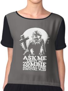 Ask Me About My Zombie apocalypse Survival Plan Chiffon Top