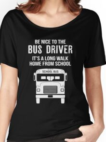 Be Nice To The Bus Driver Women's Relaxed Fit T-Shirt