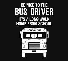 Be Nice To The Bus Driver Unisex T-Shirt
