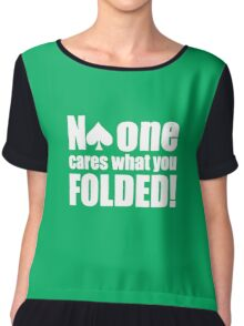Funny Poker  - No One Cares what you folded Chiffon Top