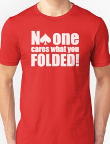 Funny Poker  - No One Cares what you folded Unisex T-Shirt