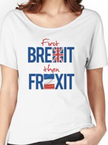 First Brexit, Then Frexit Women's Relaxed Fit T-Shirt