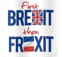 First Brexit, Then Frexit Poster